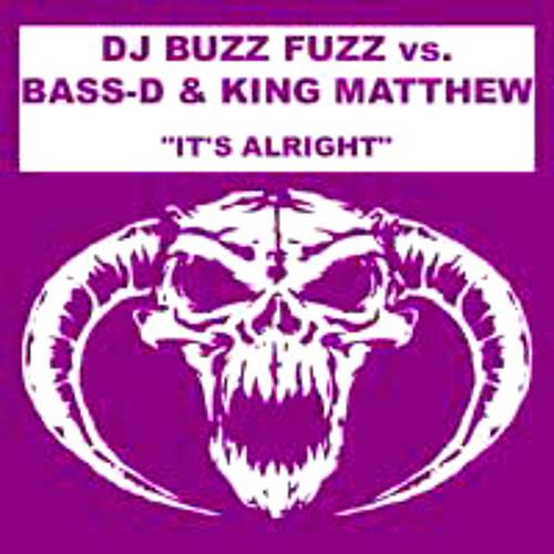 Dj Buzz Fuzz vs Bass-D & King Matthew - It's alright