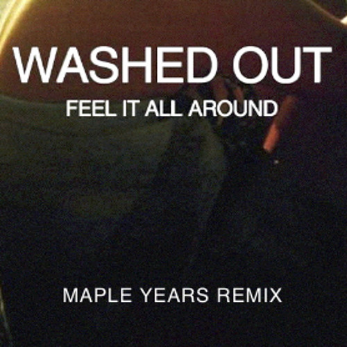 Washed Out - Feel It All Around (Maple Years Remix)