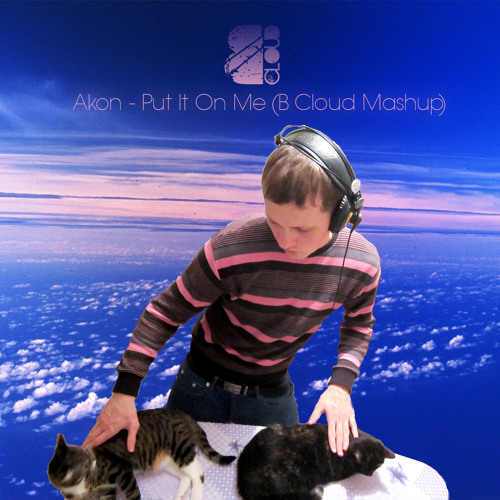 Akon - Put It On Me (B Cloud Mashup) FREEskies