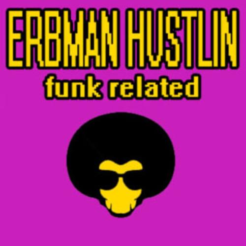 Erbman Hustlin - Funk Related FREE 320mp3