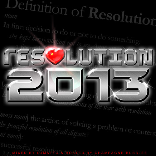 RESOLUTION 2013 - Mixed By DJ MattC Hosted By Champagne Bubblee (Tracked Zip Link in Description)