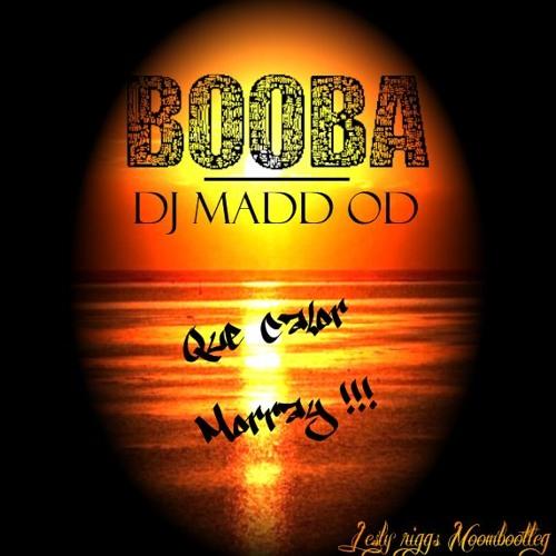 B2O X DJ MADD OD - QUE CALOR MORRAY ! ( LESLY RIGGS MOOMBOOTLEG )