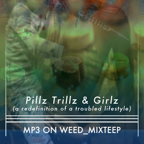 Pillz Trillz & Girlz (a redefinition of a troubled lifestyle)