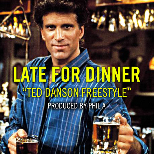 Late For Dinner - Ted Danson Freestyle Prod by Phil A.