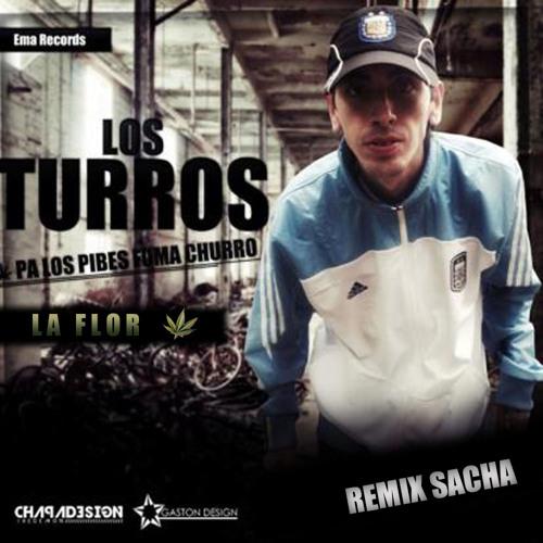 La Flor Los Turros Remix Sacha