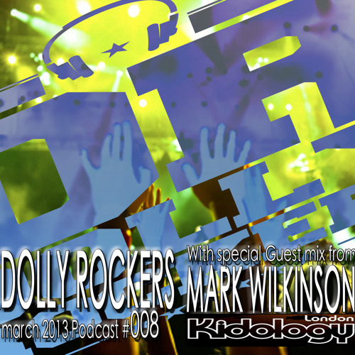 Dolly Rockers in session March 2013 podcast w/guest mix from Mark Wilkinson (Kidology London)