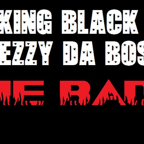 KING BLACK & BEZZY DA BOSS - SHE BADD