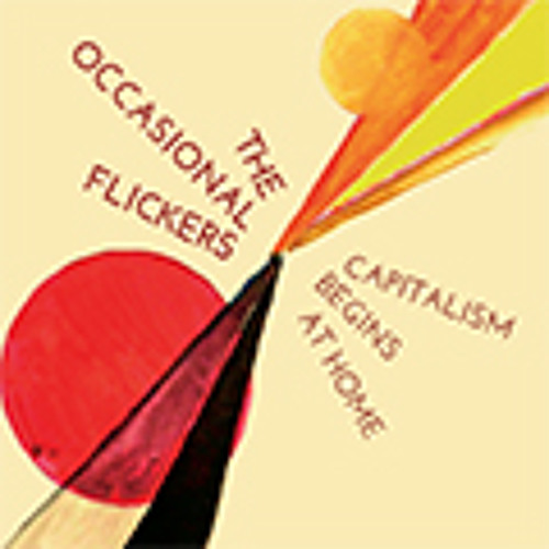 The Occasional Flickers - Capitalism Begins at Home