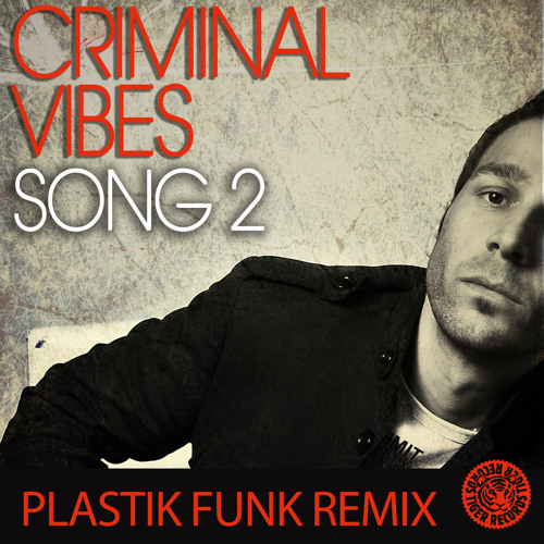 Criminal Vibes - Song 2 (Plastik Funk Remix) TIGER RECORDS