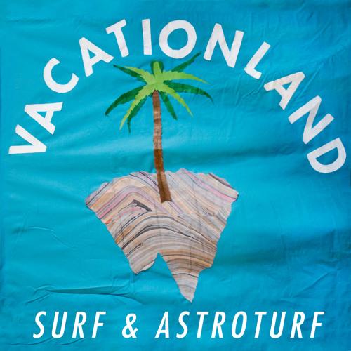 VACATIONLAND #11 Surf & Astroturf  | February 2013