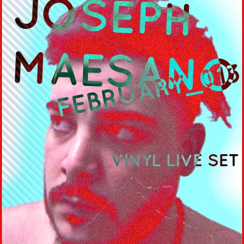 JOSEPH MAESANO - FEBRUARY VINYL LIVE SET (free download)