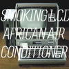 African Air Conditioner - Smoking L.C.D