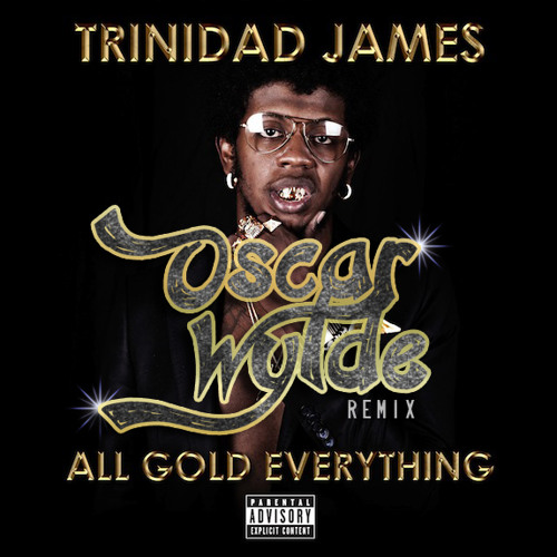TRINIDAD JAME$-ALL GOLD EVERYTHING (OSCAR WYLDE REMIX) ***FREE DOWNLOAD***