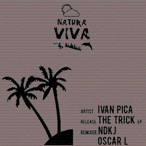 Ivan Pica - The Trick (Oscar L Remix) Natura Viva