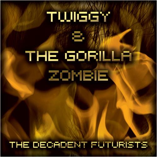 Twiggy & The Gorilla Zombie (Feat. The Decadent Futurists)