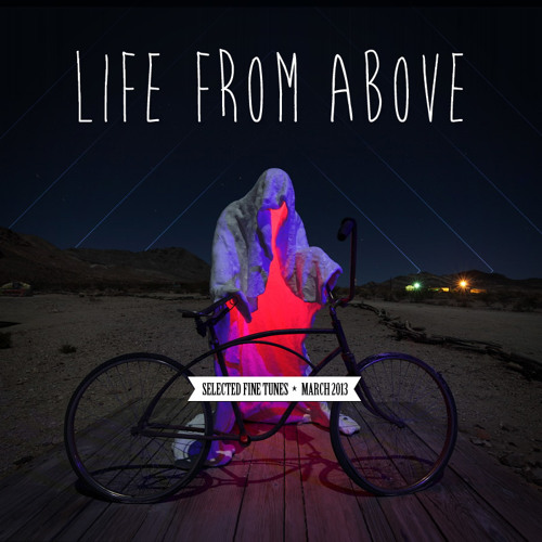 LIFE FROM ABOVE (March 2013 Mix)