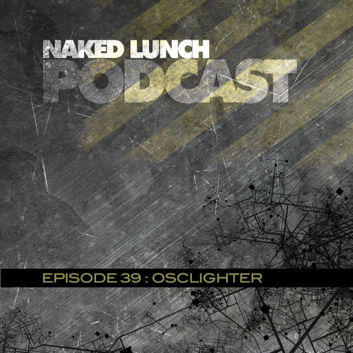 Naked Lunch PODCAST #039 - OSCLIGHTER