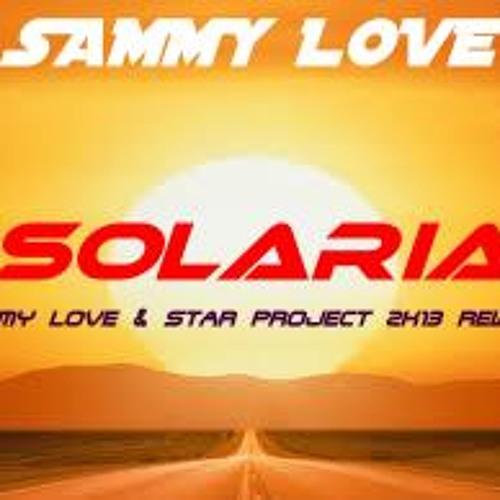 Sammy Love - Solaria ( Sammy Love & Star Project 2k13 Re-work )