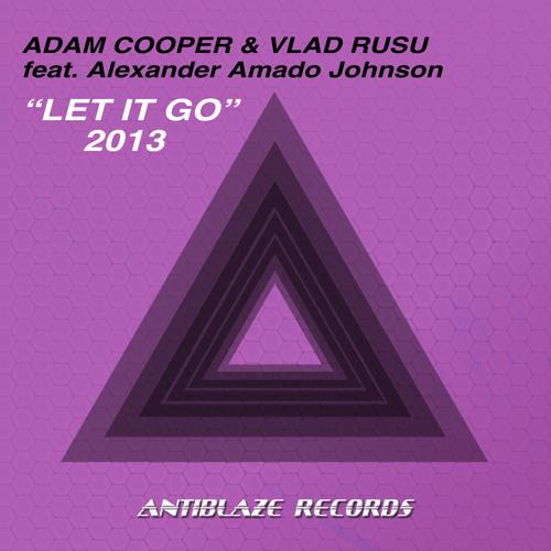 Adam Cooper & Vlad Rusu feat. Alexander Amado Johnson - Let it go (2013 Mix) *OUT NOW!