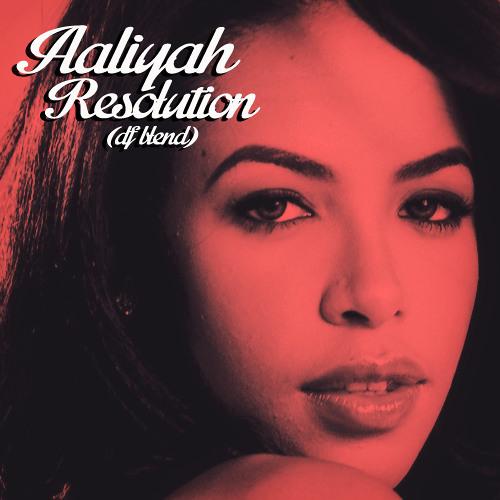 Aaliyah - Resolution (DF Blend/Edit)