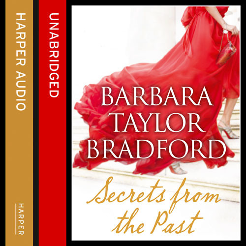Secrets From The Past by Barbara Taylor Bradford, read by Alexandra Boyd