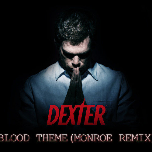 Dexter OST - Blood Theme(Monroe Remix)
