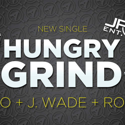Hungry Grind - VO x JWade xRon