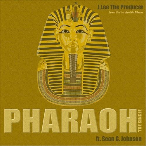 J.Lee The Producer - Pharaoh (feat. Sean C. Johnson)