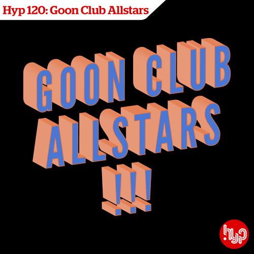 Hyp 120: Goon Club Allstars