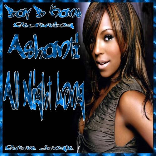 All Night Long - Bay B Kane Featuring Ashanti !!Free Download!!