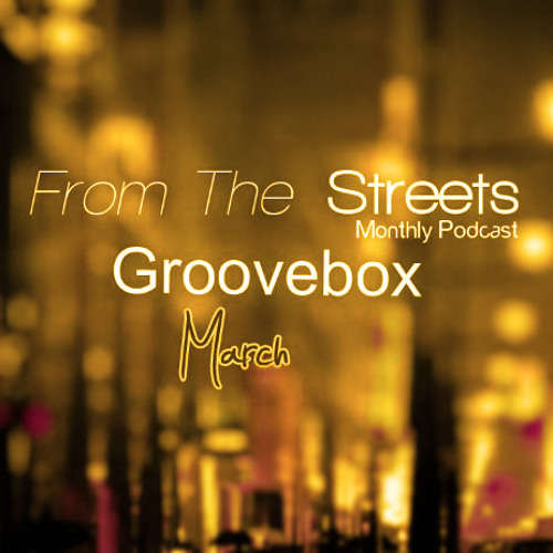 Groovebox - From The Streets (March)