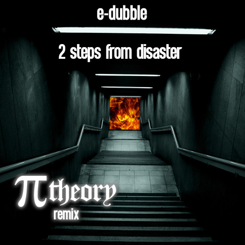e-dubble - 2 Steps From Disaster (PI Theory Remix)