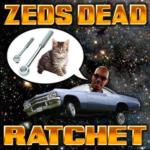 Zeds Dead - Ratchet
