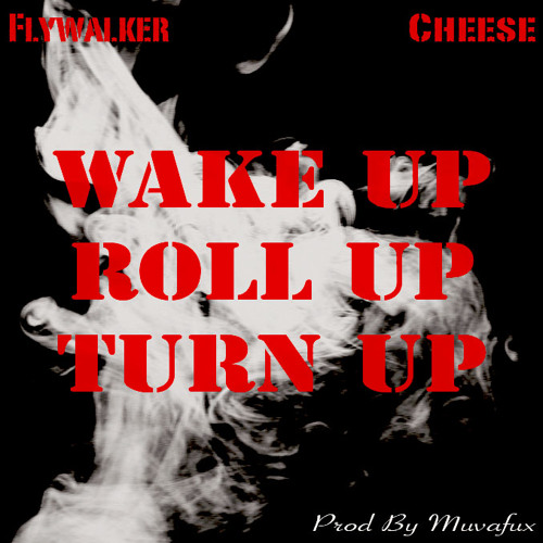 """Flywalker ft. Cheese """"Wake Up Roll Up Turn Up""""  (Prod By Muvafux)"""