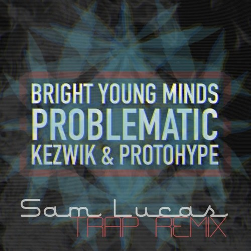 Problematic by Bright Young Minds (Sam Lucas Trap Remix) - TrapMusic.NET Premiere