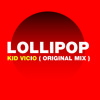 Lollipop - Kid Vicio ( Original Mix )