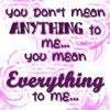 You Mean Every Thing To Me