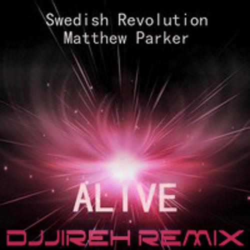 Alive - Swedish Revolution & Matthew Parker (remix by DJJireh)