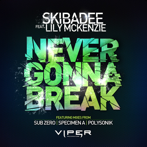 Skibadee feat. Lily McKenzie - Never Gonna Break (Specimen A Remix) OUT NOW
