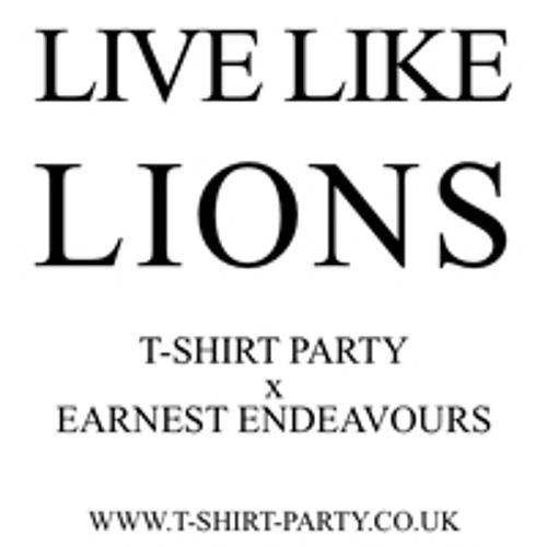 PPs - LIVE LIKE LIONS: T-SHIRT PARTY x EARNEST ENDEAVOURS
