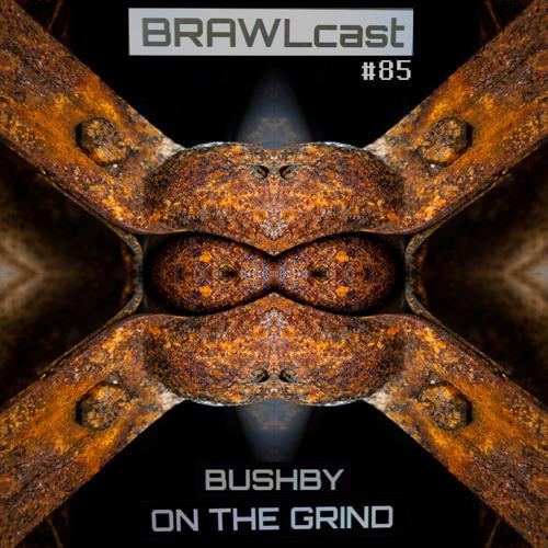 BRAWLcast085 Bushby - On The Grind