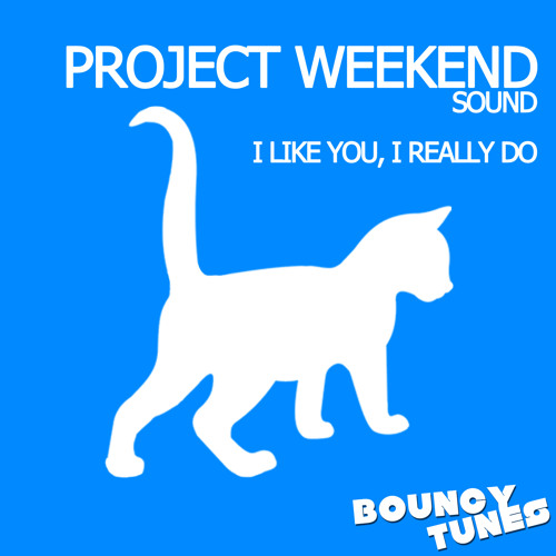I Like You, I Really Do (Project Weekend Sound) - grab your song on Beatport & iTunes