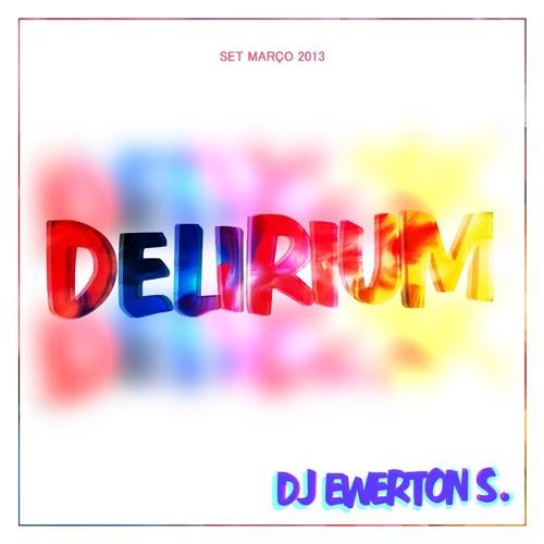 Set Delirium March 2013 DJ Ewerton S