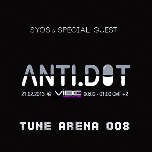 SYOS - TUNE ARENA 008 (Special Guest Anti.Dot) @VibeFm