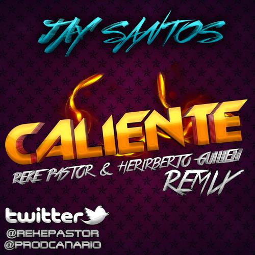 Jay Santos - Caliente (Reke Pastor & Heriberto Guillen Remix)