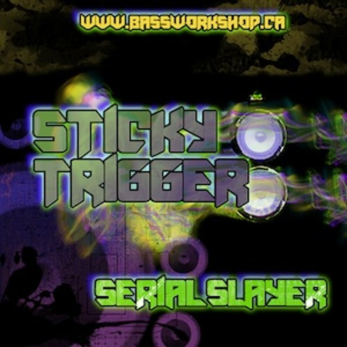 STICKY TRIGGER - SERIAL SLAYER - (free download)