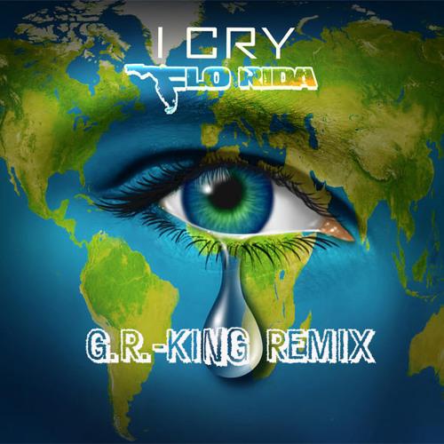I Cry (G.R.-King Remix) [feat. Flo-Rida]