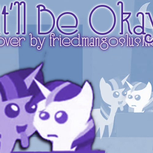 It'll Be Okay (cover by friedmangoslushies)
