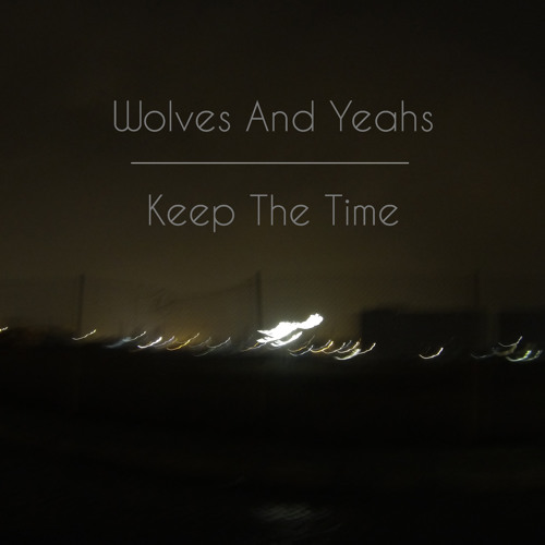 Wolves And Yeahs - Keep The Time