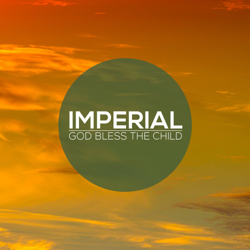 Imperial - God Bless The Child (Free DL)